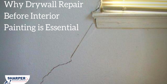 Why Drywall Repair Before Interior Painting is Essential