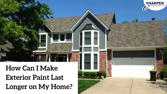 How Can I Make Exterior Paint Last Longer on My Home?
